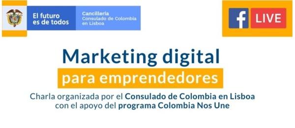 El Consulado de Colombia en Lisboa invita a la charla online Marketing Digital para emprendedores que se realiza el 11 de mayo de 2020